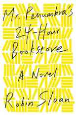 Mr. Penumbra's 24-Hour Bookstore - by Robin Sloan