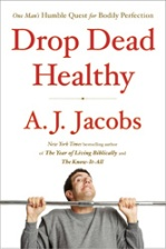 Drop Dead Healthy - by A.J. Jacobs