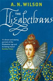 The Elizabethans - by A. N. Wilson
