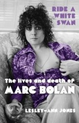 Ride a White Swan: the Lives and Death of Marc Bolan - by Lesley-Ann Jones